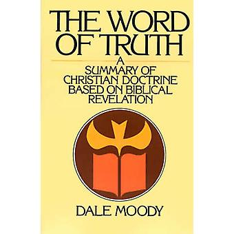 The Word of Truth A Summary of Christian Doctrine Based on Biblical Revelation by Moody & Dale