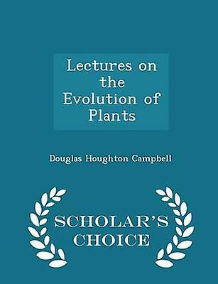 Lectures on the Evolution of Plants  Scholars Choice Edition by Campbell & Douglas Houghton