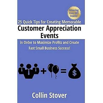 25 snelle Tips voor het maken van gedenkwaardige waardering klantenevenementen om winsten te maximaliseren en maken snel klein zakelijk succes door Stover & Collin
