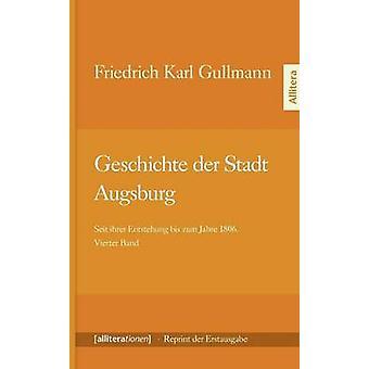 Geschichte der Stadt Augsburg by Gullmann & Friedrich Karl