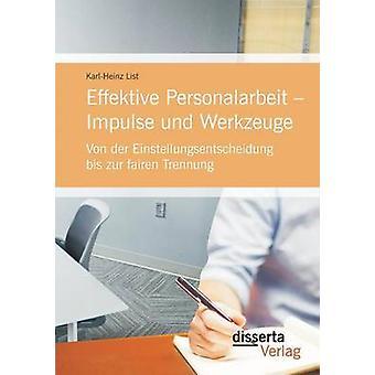 Effektive Personalarbeit  Impulse und Werkzeuge Von der Einstellungsentscheidung bis zur fairen Trennung by List & KarlHeinz