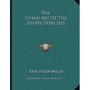 The Living Art of the Jesuits Exercises by Rene Fulop-Miller - 978116