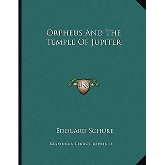 Orpheus and the Temple of Jupiter by Edouard Schure - 9781163054383 B
