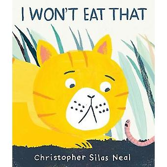 I Won't Eat That by Christopher Silas Neal - 9781406380132 Book