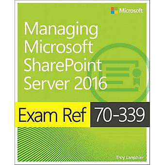 Exam Ref 70-339 Managing Microsoft SharePoint Server 2016 by Troy Lan