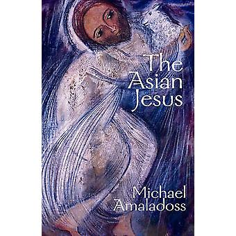 The Asian Jesus by Michael Amaladoss - 9781570756610 Book