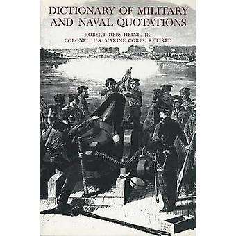 Dictionary of Military and Naval Quotations by Robert Debs Heinl Jr -