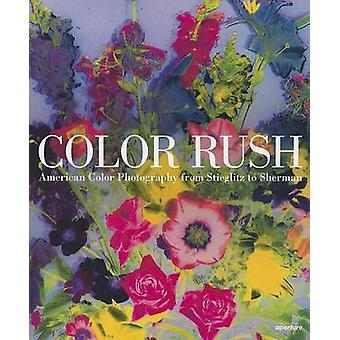 Color Rush - American Color Photography from Stieglitz to Sherman by L