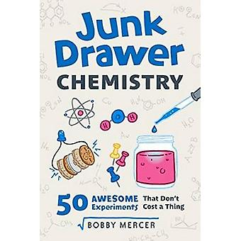 Junk Drawer Chemistry - 50 Awesome Experiments That Don't Cost a Thing