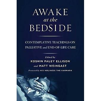 Awake at the Bedside - Contemplative Palliative and End of Life Care b
