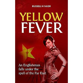 Yellow Fever - An Englishman Falls Under the Spell of the Far East by