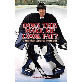 Does This Make Me Look Fat? - Canadian Sports Humour by J. Alexander P