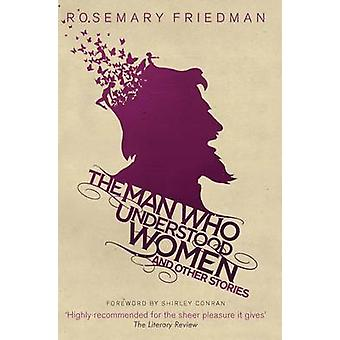 The Man Who Understood Women - And Other Stories by Rosemary Friedman