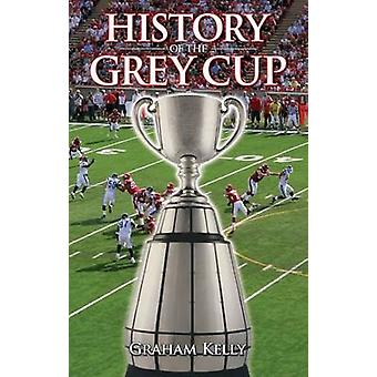 History of the Grey Cup by Graham Kelly - 9781926677873 Book