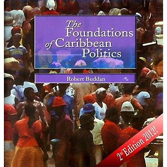 The Foundations of Caribbean Politics by Robert Buddan - 978976953049