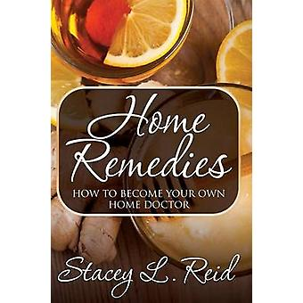 Home Remedies How to Become Your Own Home Doctor by Reid & Stacey L.