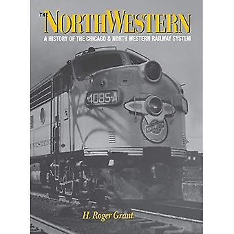 The North Western: A History of the Chicago and North Western Railway System