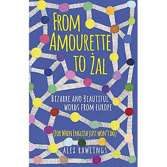 From Amourette to Zal Bizarre and Beautiful Words from Euro by Alex Rawlings