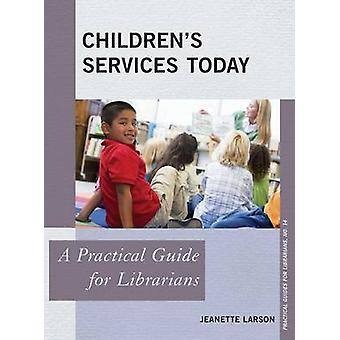 Childrens Services Today A Practical Guide for Librarians by Larson & Jeanette