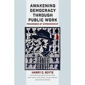 Awakening Democracy through Public Work Pedagogies of Empowerment by Boyte & Harry C.