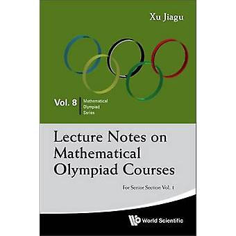 Lecture Notes On Mathematical Olympiad Courses For Senior S by Jiagu Xu