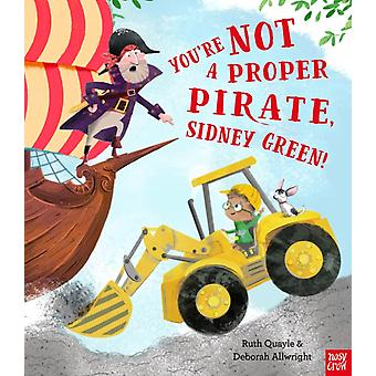 Youre Not a Proper Pirate Sidney Green by Quayle & Ruth