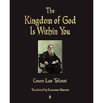 The Kingdom of God Is Within You by Tolstoy & Leo Nikolayevich