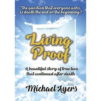 Living Proof My true love story uninterrupted by death by Ayers & Michael