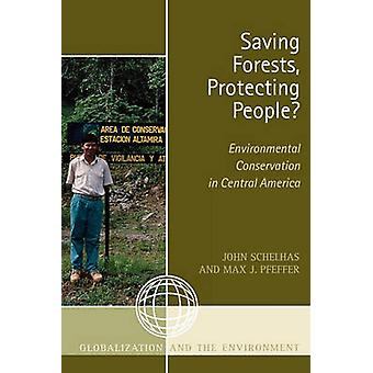 Saving Forests Protecting People Environmental Conservation in Central America by Schelhas & John