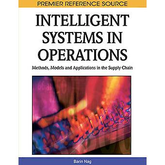 Intelligent Systems in Operations Methods Models and Applications in the Supply Chain by Nag & Barin