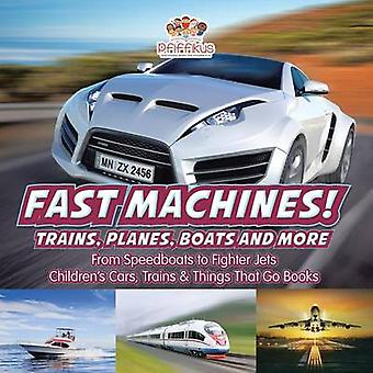 Fast Machines Trains Planes Boats and More  From Speedboats to Fighter Jets  Childrens Cars Trains  Things That Go Books by Pfiffikus