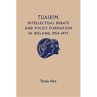 Tuairim Intellectual Debate and Policy Formulation Rethinking Ireland 195475 door Finn & Tomas