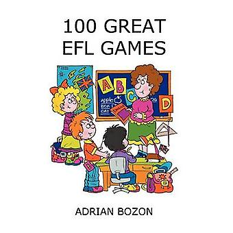 100 Great EFL Games Exciting Language Games for Young Learners. by BOZON & ADRIAN