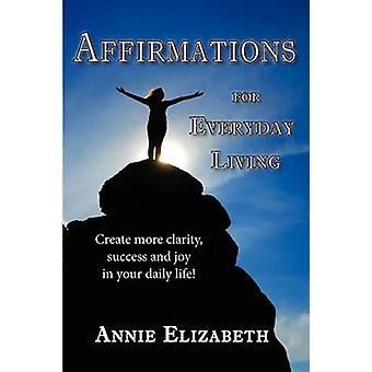 Affirmations for Everyday Living by Annie Elizabeth