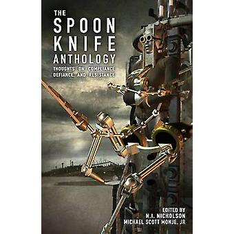 The Spoon Knife Anthology Thoughts on Defiance Compliance and Resistance by Monje & Jr. Michael Scott