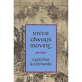 River Always Moving by Kozlowski & Cynthia