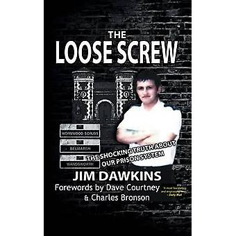 The Loose Screw The Shocking Truth About Our Prison System by Dawkins & Jim