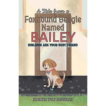 A Tale From a Foxhound Beagle Named Bailey Siblings Are Your Best Friend by Kristina & Dreisbach Wolf