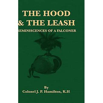 The Hood and the Leash  Reminiscences of a Falconer by Hamilton & Colonel J. P.