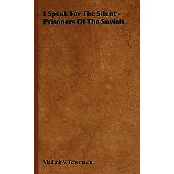 I Speak For The Silent  Prisoners Of The Soviets by Tchernavin & Vladimir V.