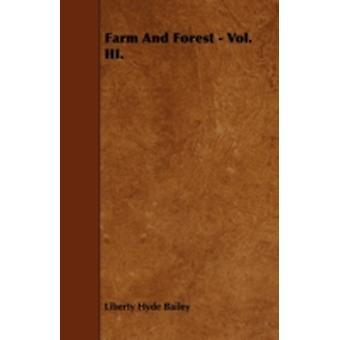 Farm And Forest  Vol. III. by Bailey & Liberty Hyde