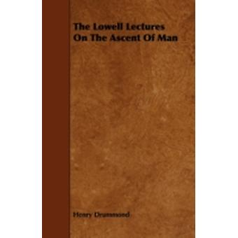The Lowell Lectures on the Ascent of Man With an Essay on Religion by James Young Simpson by Drummond & Henry
