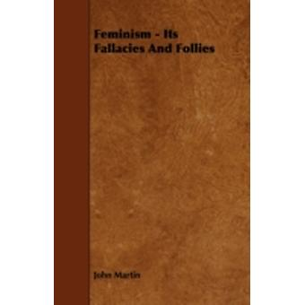 Feminism  Its Fallacies And Follies by Martin & John