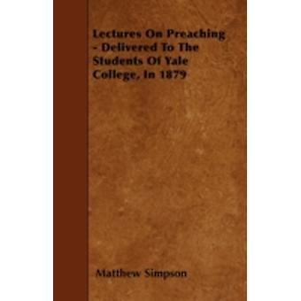 Lectures On Preaching  Delivered To The Students Of Yale College In 1879 by Simpson & Matthew