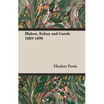 Illahun Kahun and Gurob 18891890 by Petrie & Flinders