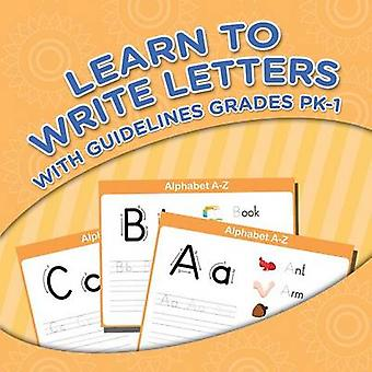Learn To Write Letters With Guidelines Grades Pk1 by Publishing LLC & Speedy