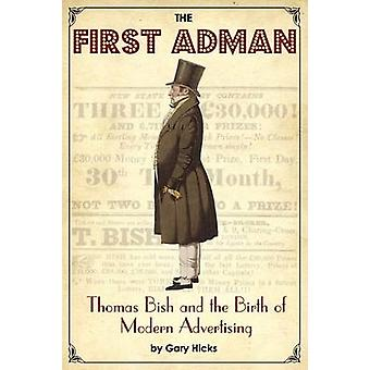 The First Adman Thomas Bish and the Birth of Modern Advertising by Hicks & Gary