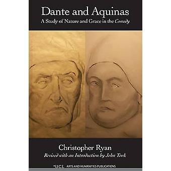 Dante and Aquinas A Study of Nature and Grace in the Comedy by Ryan & Christopher