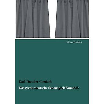 Das niederdeutsche Schauspiel Komdie by Gaederk & Karl Theodor