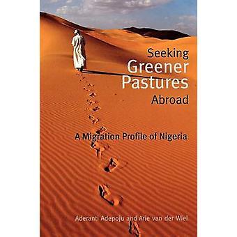Seeking Greener Pastures Abroad. A Migration Profile of Nigeria by Adepoju & Aderanti